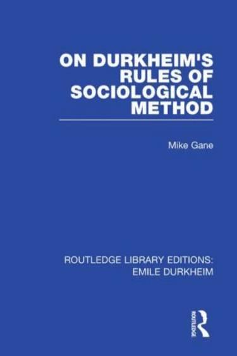 On Durkheim's Rules of Sociological Method - Routledge Library Editions: Emile Durkheim (Hardback)