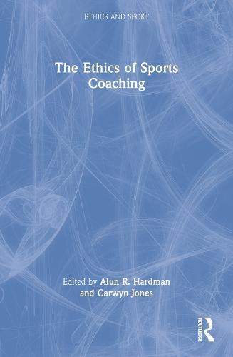 The Ethics of Sports Coaching - Ethics and Sport (Paperback)