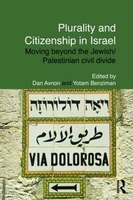 Plurality and Citizenship in Israel: Moving Beyond the Jewish/Palestinian Civil Divide - Routledge Studies in Middle Eastern Politics (Paperback)