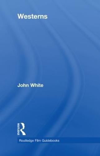 Westerns - Routledge Film Guidebooks (Hardback)