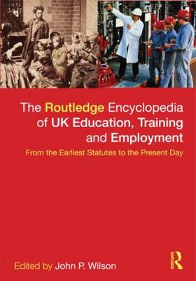 The Routledge Encyclopaedia of UK Education, Training and Employment: From the earliest statutes to the present day (Hardback)