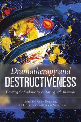 Dramatherapy and Destructiveness: Creating the Evidence Base, Playing with Thanatos (Paperback)