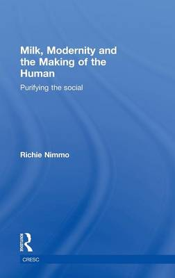 Milk, Modernity and the Making of the Human: Purifying the Social (Hardback)