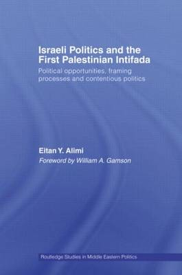 Israeli Politics and the First Palestinian Intifada: Political Opportunities, Framing Processes and Contentious Politics (Paperback)