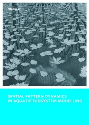 Spatial Pattern Dynamics in Aquatic Ecosystem Modelling: UNESCO-IHE PhD Thesis (Paperback)