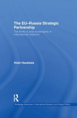 The EU-Russia Strategic Partnership: The Limits of Post-Sovereignty in International Relations (Hardback)