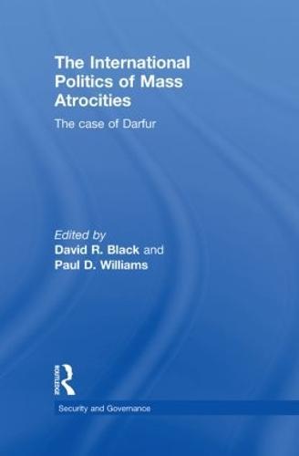 The International Politics of Mass Atrocities: The Case of Darfur - Security and Governance (Hardback)