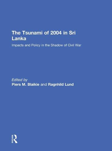 The Tsunami of 2004 in Sri Lanka: Impacts and Policy in the Shadow of Civil War (Hardback)