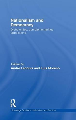 Nationalism and Democracy: Dichotomies, Complementarities, Oppositions - Routledge Studies in Nationalism and Ethnicity (Hardback)