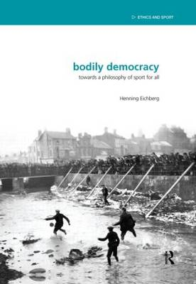 Bodily Democracy: Towards a Philosophy of Sport for All - Ethics and Sport (Hardback)