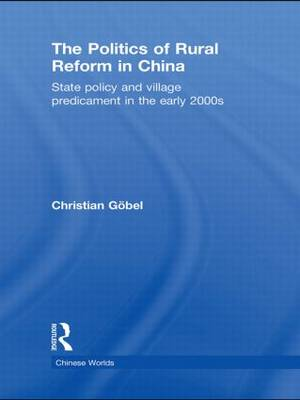 The Politics of Rural Reform in China: State Policy and Village Predicament in the Early 2000s - Chinese Worlds (Hardback)