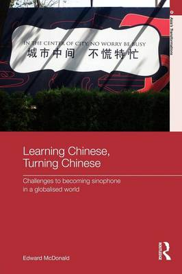 Learning Chinese, Turning Chinese: Challenges to Becoming Sinophone in a Globalised World - Asia's Transformations (Paperback)