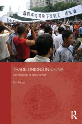 Trade Unions in China: The Challenge of Labour Unrest - Routledge Contemporary China Series (Hardback)
