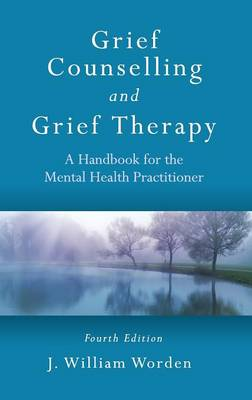 Grief Counselling and Grief Therapy: A Handbook for the Mental Health Practitioner, Fourth Edition (Hardback)