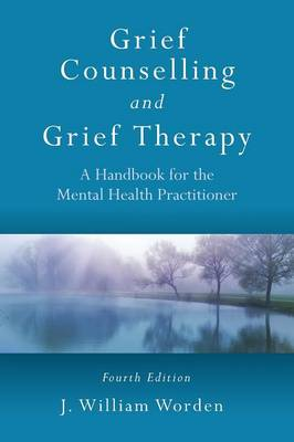 Grief Counselling and Grief Therapy: A Handbook for the Mental Health Practitioner, Fourth Edition (Paperback)