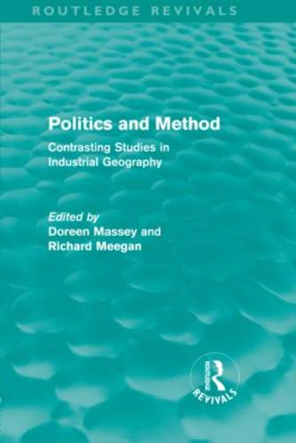 Politics and Method: Contrasting Studies in Industrial Geography - Routledge Revivals (Hardback)