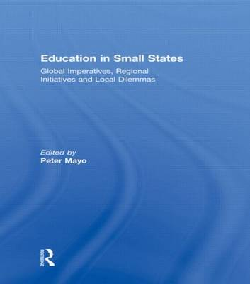Education in Small States: Global Imperatives, Regional Initiatives and Local Dilemmas (Hardback)