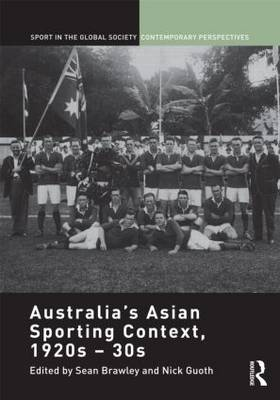 Australia's Asian Sporting Context, 1920s - 30s - Sport in the Global Society - Contemporary Perspectives (Hardback)