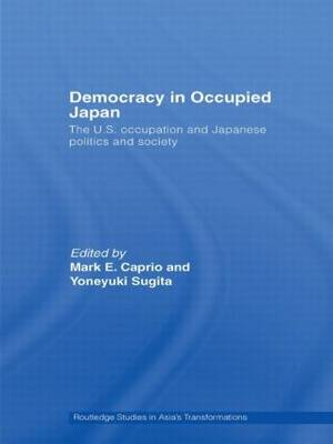 Democracy in Occupied Japan: The U.S. Occupation and Japanese Politics and Society - Routledge Studies in Asia's Transformations (Paperback)