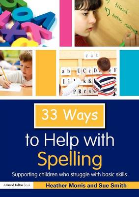 33 Ways to Help with Spelling: Supporting Children who Struggle with Basic Skills - Thirty Three Ways to Help with.... (Paperback)