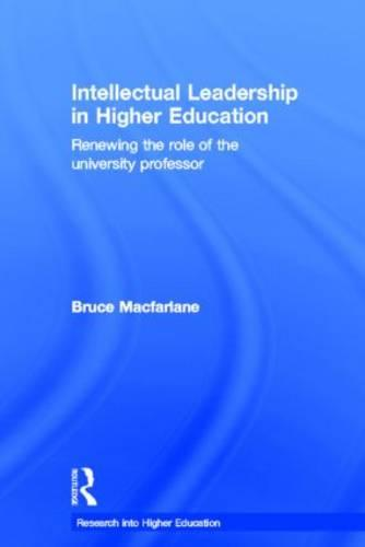 Intellectual Leadership in Higher Education: Renewing the role of the university professor - Research into Higher Education (Hardback)