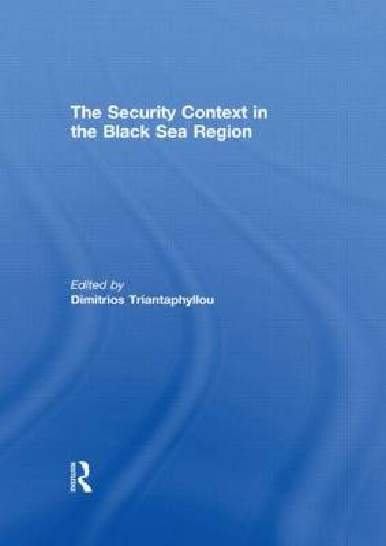 The Security Context in the Black Sea Region (Hardback)