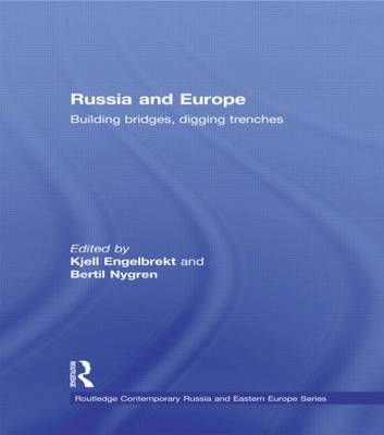 Russia and Europe: Building Bridges, Digging Trenches - Routledge Contemporary Russia and Eastern Europe Series (Hardback)