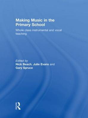 Making Music in the Primary School: Whole Class Instrumental and Vocal Teaching (Hardback)