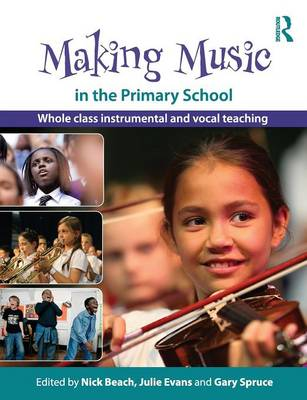 Making Music in the Primary School: Whole Class Instrumental and Vocal Teaching (Paperback)
