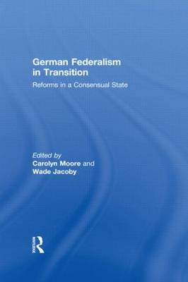 German Federalism in Transition: Reforms in a Consensual State (Hardback)