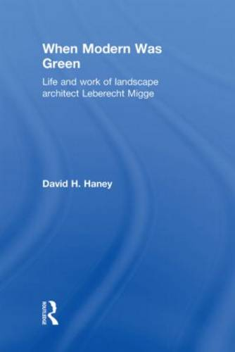 When Modern Was Green: Life and Work of Landscape Architect Leberecht Migge (Hardback)