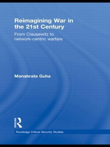 Reimagining War in the 21st Century: From Clausewitz to Network-Centric Warfare (Hardback)