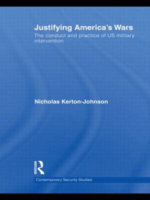 Justifying America's Wars: The Conduct and Practice of US Military Intervention (Hardback)