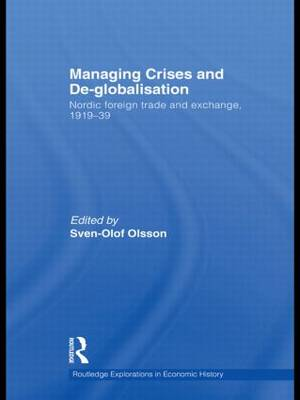 Managing Crises and De-Globalisation: Nordic Foreign Trade and Exchange, 1919-1939 - Routledge Explorations in Economic History (Hardback)