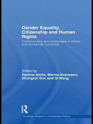 Gender Equality, Citizenship and Human Rights: Controversies and Challenges in China and the Nordic Countries - Routledge Research in Comparative Politics (Hardback)