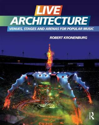 Live Architecture: Venues, Stages and Arenas for Popular Music (Hardback)