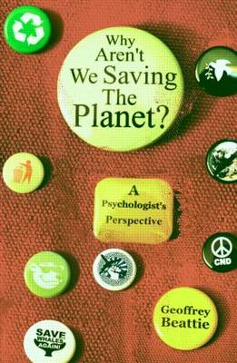 Why Aren't We Saving the Planet?: A Psychologist's Perspective (Hardback)