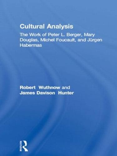Cultural Analysis: The Work of Peter L. Berger, Mary Douglas, Michel Foucault, and Jurgen Habermas (Hardback)