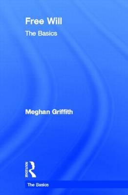 Free Will: The Basics - The Basics (Hardback)