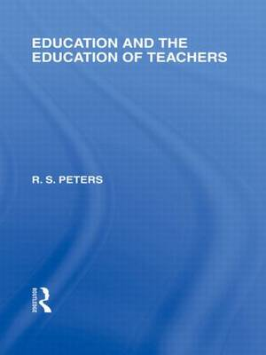 Education and the Education of Teachers (International Library of the Philosophy of Education volume 18) (Hardback)