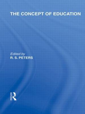 The Concept of Education (International Library of the Philosophy of Education Volume 17) (Hardback)