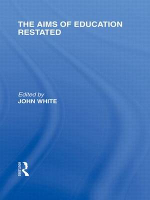 The Aims of Education Restated (International Library of the Philosophy of Education Volume 22) (Hardback)