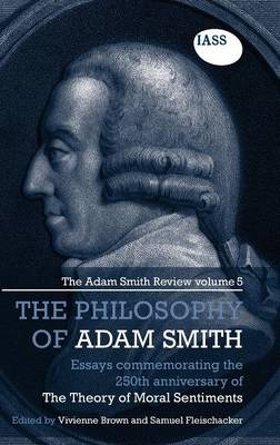 The Philosophy of Adam Smith: The Adam Smith Review, Volume 5: Essays Commemorating the 250th Anniversary of The Theory of Moral Sentiments - The Adam Smith Review 5 (Hardback)