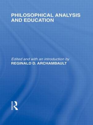 Philosophical Analysis and Education (International Library of the Philosophy of Education Volume 1) (Hardback)