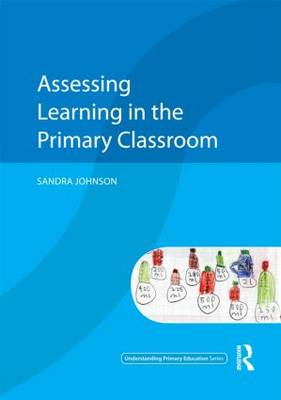 Assessing Learning in the Primary Classroom - Understanding Primary Education Series (Paperback)