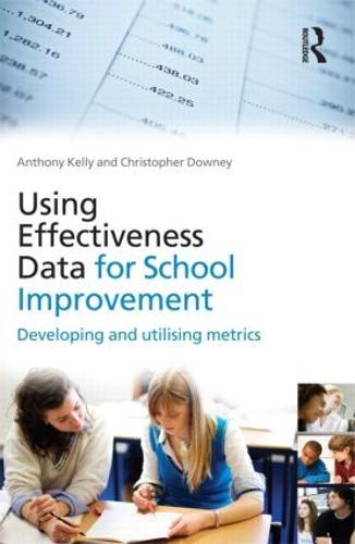 Using Effectiveness Data for School Improvement: Developing and Utilising Metrics (Paperback)