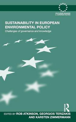 Sustainability in European Environmental Policy: Challenges of Governance and Knowledge - Routledge Advances in European Politics (Hardback)