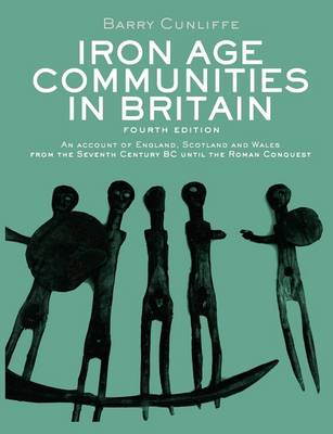 Iron Age Communities in Britain: An account of England, Scotland and Wales from the Seventh Century BC until the Roman Conquest (Paperback)