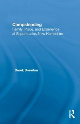 Campsteading: Family, Place, and Experience at Squam Lake, New Hampshire (Hardback)