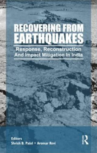 Recovering from Earthquakes: Response, Reconstruction and Impact Mitigation in India (Hardback)